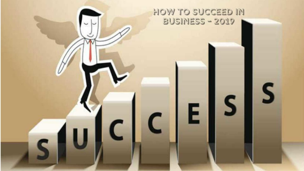how to succeed in business-2019