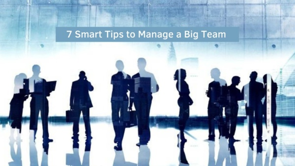 7 Smart tips to manage a Big Team