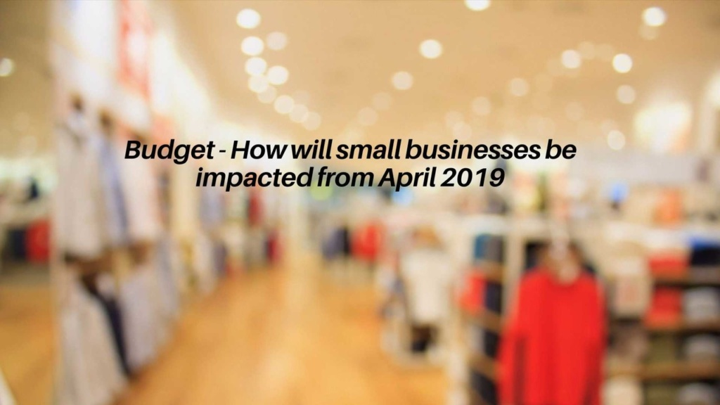 Budget - How will small businesses be impacted from April 2019