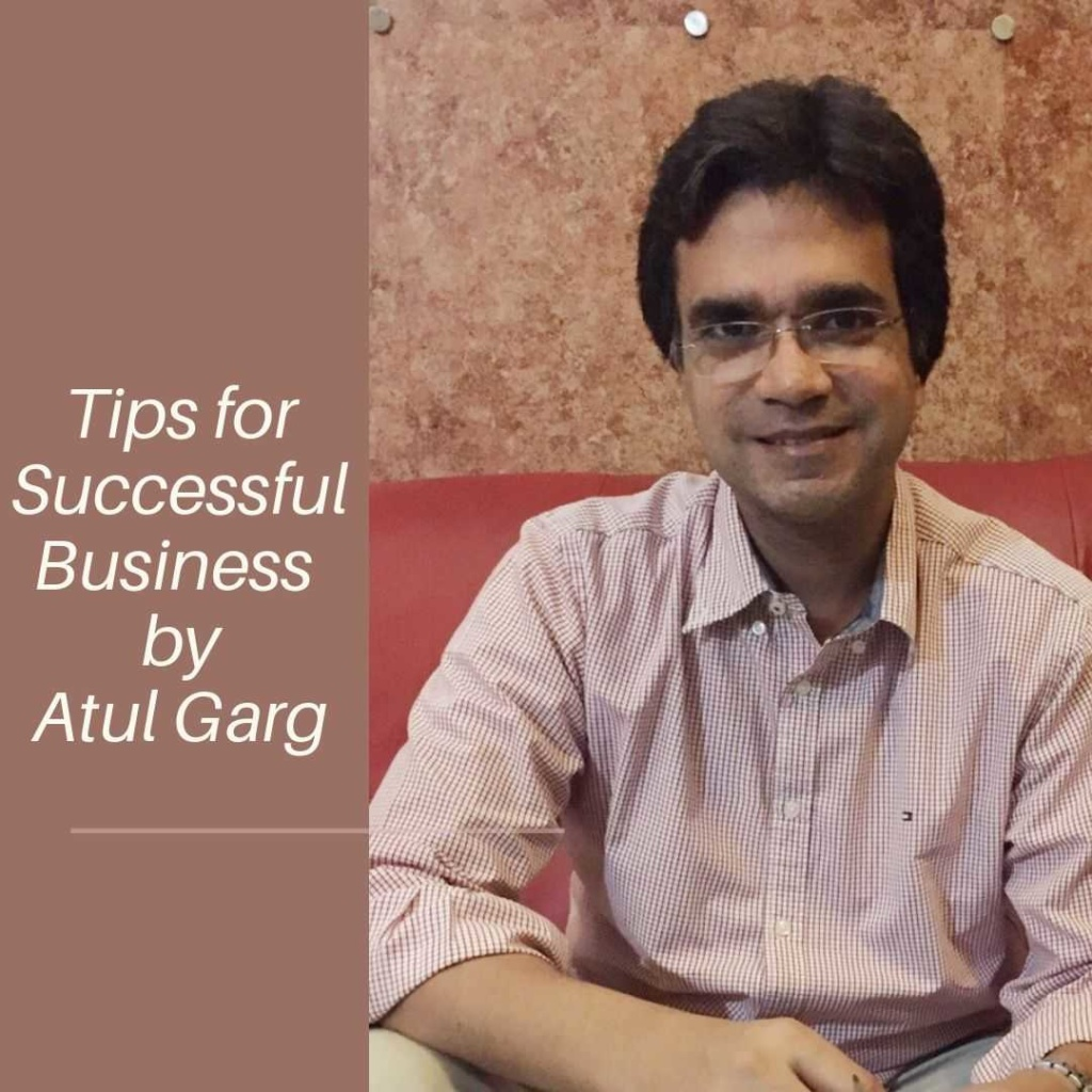 Tips for Successful Business by Atul Garg