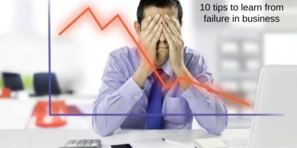 10 tips to learn from failure in business
