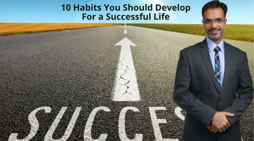 10 Habits You Should Develop For a Successful Life