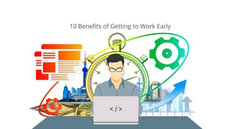 10 Benefits of Getting to Work Early