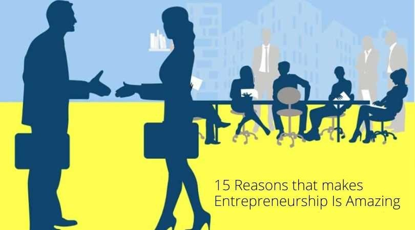 15 Reasons that makes Entrepreneurship Is Amazing