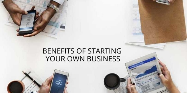 Benefits of Starting Your Own Business