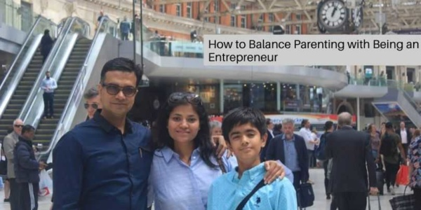 How to Balance Parenting with Being an Entrepreneur