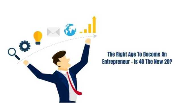 The Right Age To Become An Entrepreneur - Is 40 The New 20