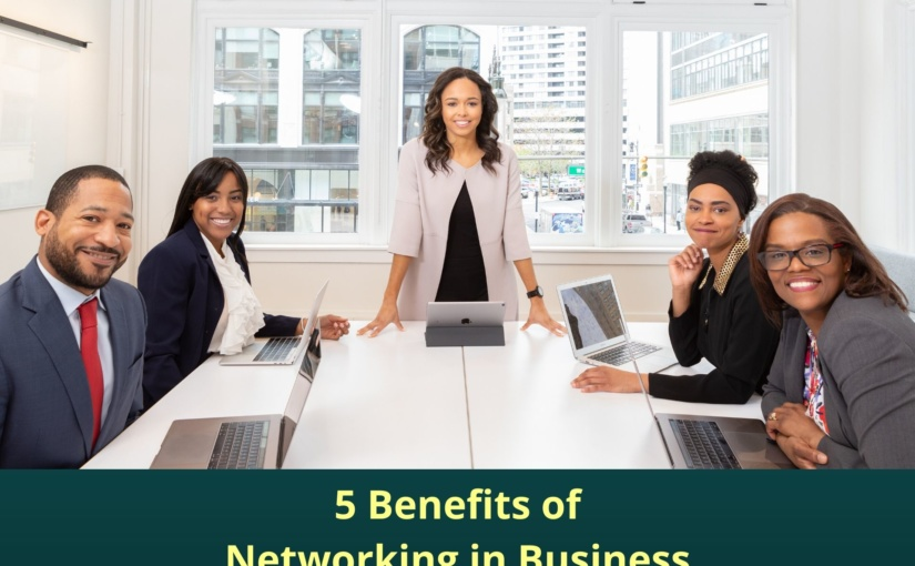 What are the 5 Benefits of Networking in Business
