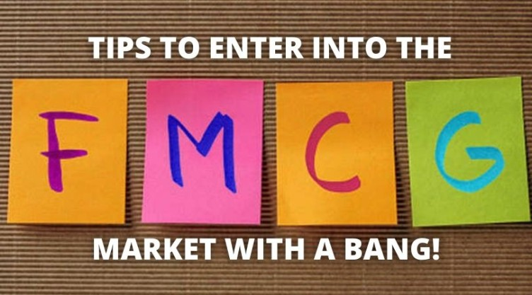 Tips to Enter into the FMCG Market with a Bang!